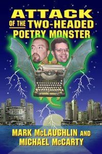 ATTACK OF THE TWO-HEADED POETRY MONSTER by Mark McLaughlin and Michael McCarty