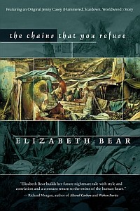 THE CHAINS THAT YOU REFUSE by Elizabeth Bear (trade paperback)