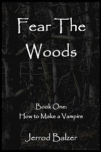 FEAR THE WOODS BOOK ONE: HOW TO MAKE A VAMPIRE by Jerrod Balzer (trade paperback)